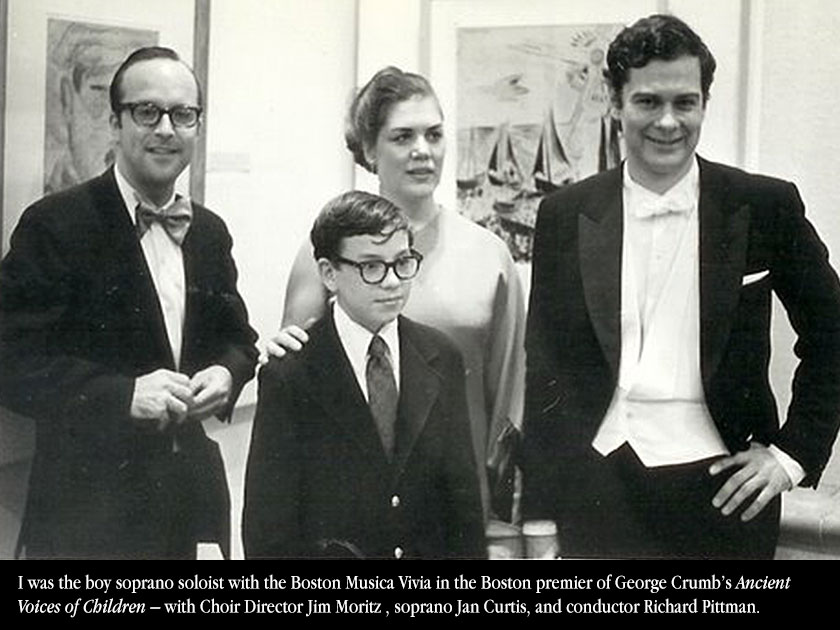 "I was the boy soprano soloist with the Boston Musica Vivia in the Boston premier of George Crumb's ""Ancient Voices of Children"" – with my Choir Director Jim Moritz on the left, the soprano Jan Curtis, and conductor Richard Pittman."